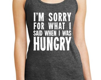 I'm Sorry For What I Said When I Was Hungry ~ Hangry, Ladies Tri-blend Tank, Gray, Soft, Jersey