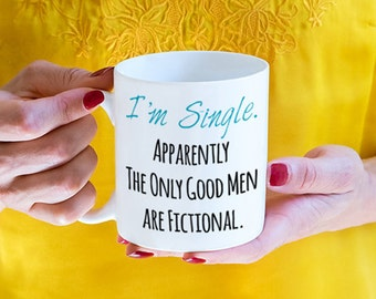 I'm Single Apparently The Only Good Men are Fictional Mug, funny dating mug (M57)