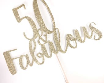 Fifty and Fabulous, 50th Birthday Cake topper, gold glitter script decoration, 50 & Fab, Over the hill celebration