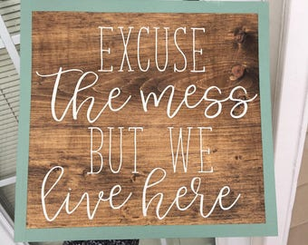 Excuse the Mess but We Live Here Wood Sign | Home Decor | Rustic Home Decor