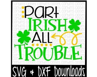 St Patricks Day SVG * Part Irish All Trouble * St Patricks SVG Cut File - SVG & dxf Files - Silhouette Cameo, Cricut