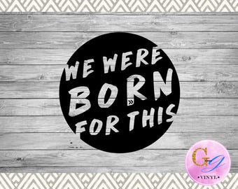We Were Born For This Decal - Missions - Speed The Light - TYM - Fundraising - Car Decal - YETI Decal