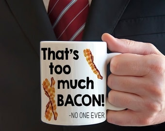 That's Too Much Bacon Said No One Ever Mug, Bacon Lover Gift, Gift for Bacon Lover, Gift Ideas For Him, Dad Mug, Gift for Dad, Gift for him