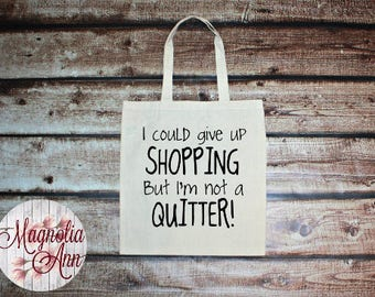 I Could Give Up Shopping But I am Not a Quitter, Shopaholic, Canvas Tote Bag in 7 Colors, Handbag, Purse