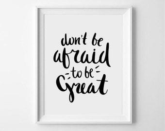 Dont be afraid to be great - Inspirational typography print/poster/calligraphy