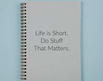 SALE - Life is Short Do Stuff That Matters Notebook | A5 notepad | Journal | Stationery | Quote Notebook | Motivational Quote