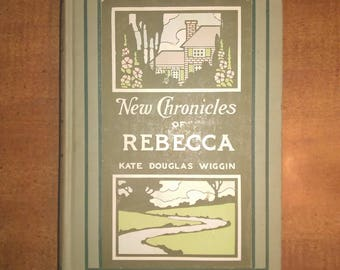 1907 First Edition Kate Douglas Wiggin New Chronicles of Rebecca Antique Book