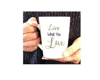 Live What You Love Mug, mantra mug, message mug,  coffee mug