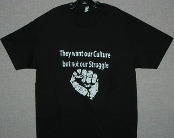 Black T shirt - They Want Our Culture But Not Our Struggle