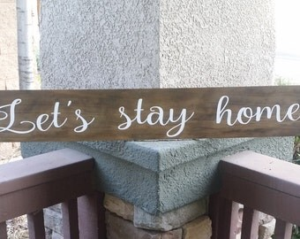Wood Sign  Let's stay home   Wedding Gift   Bridal Shower   Housewarming Gift