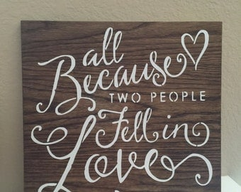"""All because two people fell in love wood sign 10x12"""""""