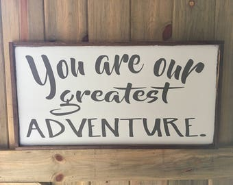 You Are Our Greatest Adventure Sign - Nursery Sign - Baby Shower Gift - Nursery Sign - Nursery Wall Art - Playroom Sign