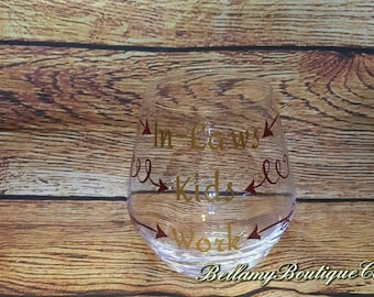 Wine glass,kids,in laws ,work,stemless wine glass,custom wine glass,vinyl wine glass.
