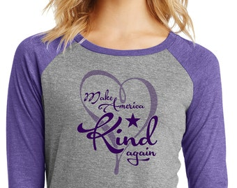 Make America Kind Again Ladies Raglan Soft Tee. Love Trumps Hate, Peace, Love, Kindness, Valentines Day, Girlfriend Gift,