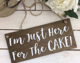 "I'm Just Here For The Cake Sign-12""x5.5"" Rustic Wood Wedding Sign-Flower Girl Sign-Ring Bearer Sign-Wedding Prop"