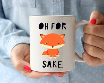 Oh for fox sake mug, for fox sake mug, funny mug, funny christmas gift, coffee lover christmas gift, fox mug, funny coffee mug, fox gift