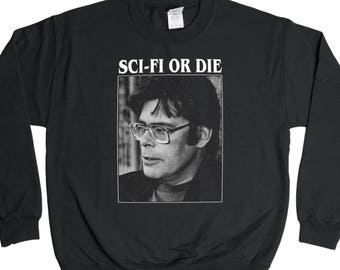 Sci-Fi Or Die Sweatshirt - Stephen King Science Fiction Master 1980s Shining Sweater - Mens Womens - Holiday Sweater Pullover Oversize Shirt