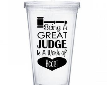 Being a Great Judge is a Work of Heart Tumbler, Judge Tumbler, Gift for Judge, Cup for Judge,