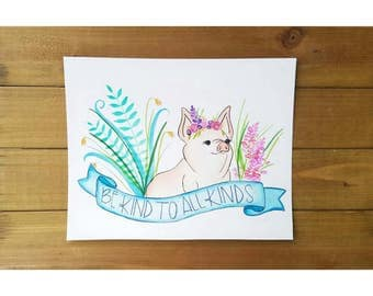 Be Kind To All Kinds / Watercolor Pig Art / Vegetarian Vegan Art / cute pig painting