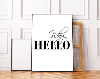 Why Hello PRINT, Typography Poster, Why Hello Poster, Scandinavian Print, Wall Art, Inspirational Quote, Black And White