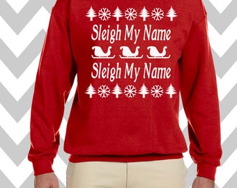 Sleigh My Name Sleigh My Name Griswold Family Christmas Funny Christmas Sweatshirt Unisex Crew Neck Sweatshirt Ugly Christmas Sweater