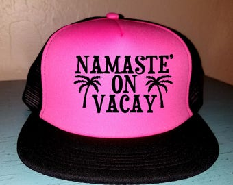 Namaste' On Vacay Trucker Hat Snapback Hat Custom Trucker Hat River Rat River Hat Lake Hat Havasu Adjustable Trucker Hat Party Hat Beach Hat