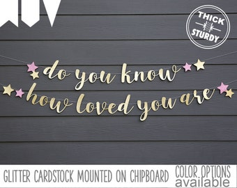 do you know how loved you are banner, with stars, Twinkle little star, Baby Shower banner, kids birthday, glitter party decorations