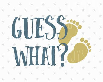 Guess What svg Pregnancy svg Preggers svg Baby Feet svg file Mama to be svg Mama svg Pregnancy Announcement svg Baby Feet svg file Baby svg
