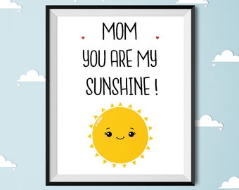 Mom you're my sunshine, Mothers Day Print, Gift for Mom, Best Mom Gift, Mothers Day Gift, Printable Mom Wall Art, Birthday Gift , For Mom
