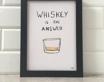Whiskey Is The Answer - Colour Print
