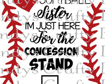 Digital file SVG and DXF Softball Sister Im Just Here for the Concession Stand