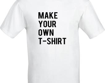 Custom T-Shirt / Custom Shirts / Personalized Tees / Personalised Gift / Make Your Own / Funny Clothing / Womens T-shirt / Mens Tshirt