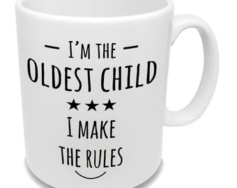 I'm The Oldest Child... * Coffee Mug * Birthday Gift * Family Gift * Tea Cup * Children Mug *