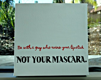 Ruin Your Lipstick Not Your Mascara Handpainted Quote Canvas