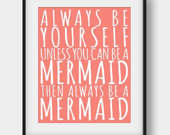 60% OFF Always Be Yourself Unless You Can Be A Mermaid Print, Girls Room Decor, Nursery Print, Mermaid Quote, Scandinavian, Coral Wall Print