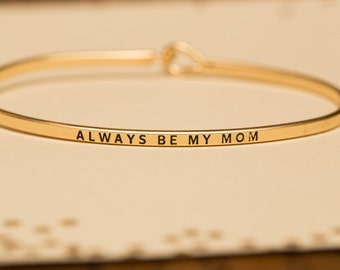 "Bangle Bracelet, ""Always Be My Mom"""