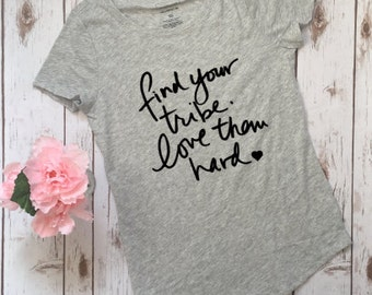 Find your tribe, love them hard, tribe, gift for her, women's top