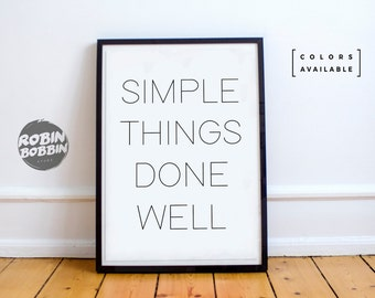 Simple Things Done Well - Motivational Poster - Wall Decor - Minimal Art - Home Decor