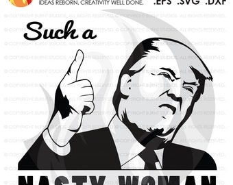 Digital File, Nasty Woman, Trump, Clinton, President, Election, America, American, Shirt, Decal Design, Svg, Png, Dxf, Eps file