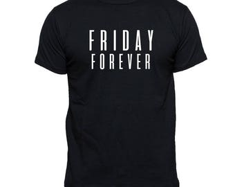 Friday Forever - Custom T-Shirt