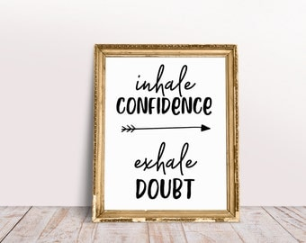 Inhale Confidence Exhale Doubt, Printable Wall Art, Digital Download,Inspirational Quotes, Motivational Quotes Wall Art, Daily Inspiration