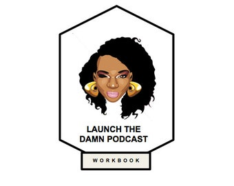 The Launch The D*mn Podcast Workbook x Resource Guide