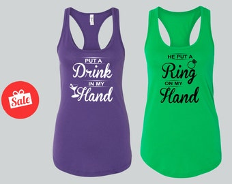 He Put A Ring On My Hand Put A Drink In My Hand Matching Bridal Tank Tops. Bachelorette Tops. Custom Bridal Shirts. [W0191][W0179]
