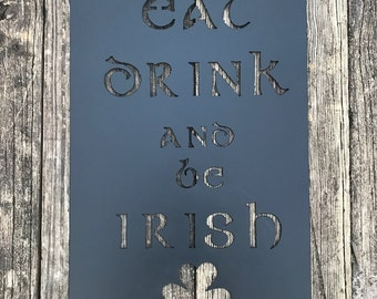 St. Patrick's Day! Eat Drink and be Irish Metal sign