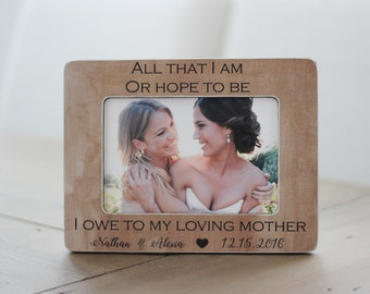 Thank You Gift Mother of the Bride Mother of the Groom Personalized Picture Frame All That I Am or Hope to Be