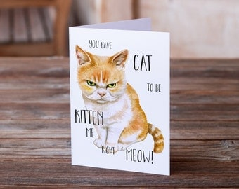 Greeting Card, Funny Card, Grumpy Cat, Ginger Cat, Birthday Card, Cat to be Kitten Me, Funny Quote, Gift for Cat Lover, Crazy Cat Lady, Meow