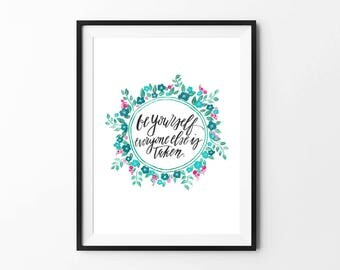 Be youself everyone else is taken, Inspirational Quote Print, Wall Art, Girls Room Decor, Gift for Her, Motivational Print, Quote, Flowers