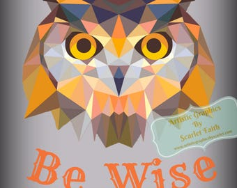Printable Digital Download / Geomettric Owl, Be Wise