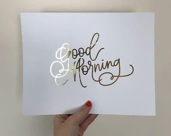 Good Morning, Art Print, Wall Art, Gold Foil, Hand Lettering