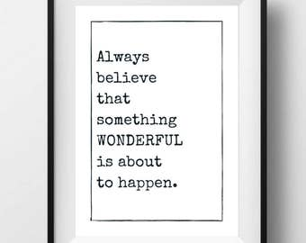 Always Believe That Something Wonderful Is About To Happen Typography Quote Print A4 Wall Art Motivation